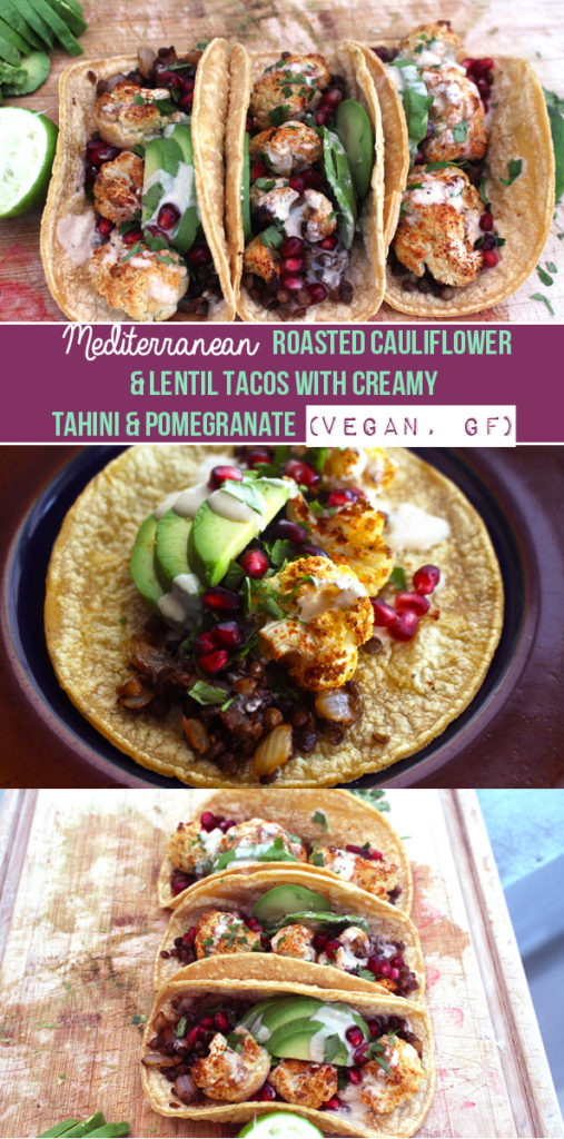 Mediterranean Roasted Cauliflower and Lentil Tacos with Creamy Tahini and Pomegranate (Vegan, GF) | Zena 'n Zaatar